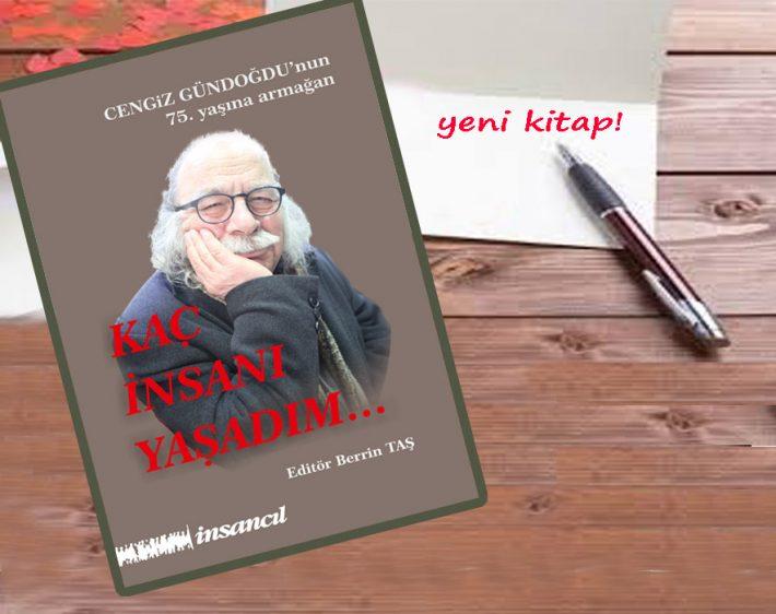 Cengiz Gündoğdu'nun 75. yaşına armağan KAÇ İNSANI YAŞADIM