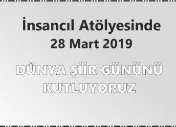 Dünya Şiir Gününü 28 Mart 2019 da Kutluyoruz…